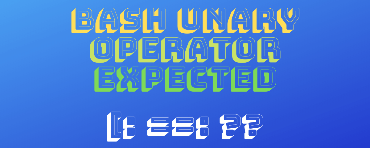bash unary operator expected